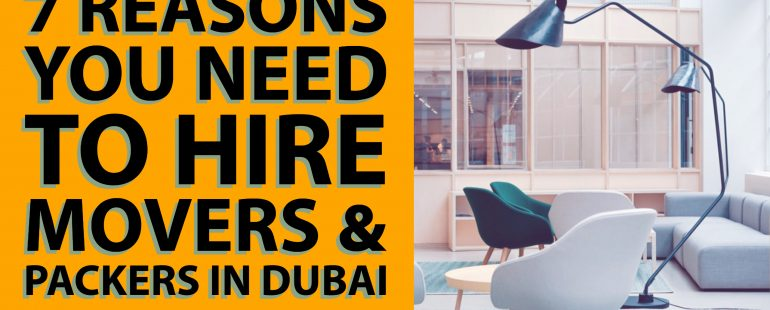 7 Reasons You Need to Hire Movers & Packers in Dubai