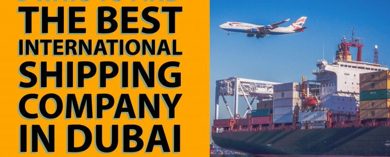 5 Ways to Find the Best International Shipping Company in Dubai
