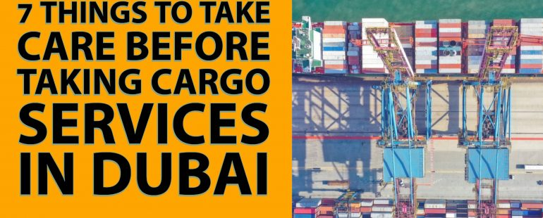7 Things to Take Care Before Taking Cargo Services in Dubai