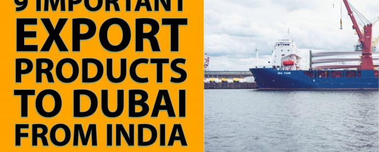 9 Important Export Products to Dubai from India