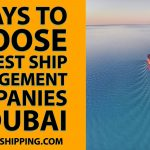 9 Ways to Choose the Best Ship Management Companies in Dubai
